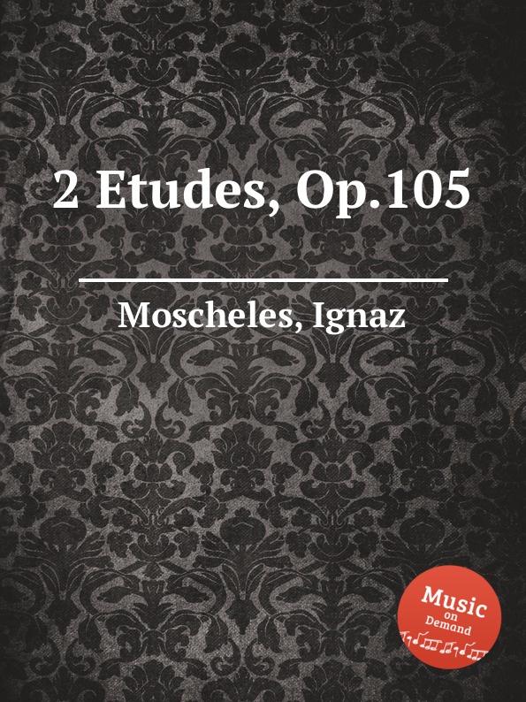 I. Moscheles 2 Etudes, Op.105 i moscheles 6 valses avec trios op 33