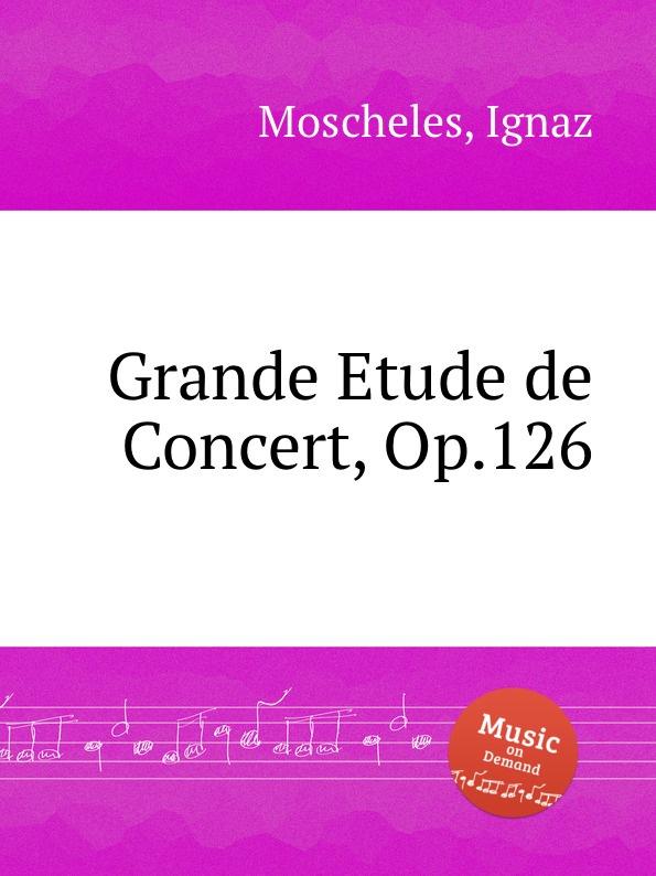 I. Moscheles Grande Etude de Concert, Op.126 i moscheles les charmes de paris op 54