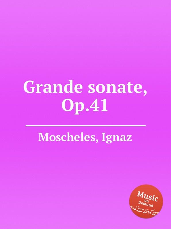 I. Moscheles Grande sonate, Op.41 d steibelt grande sonate martiale op 82