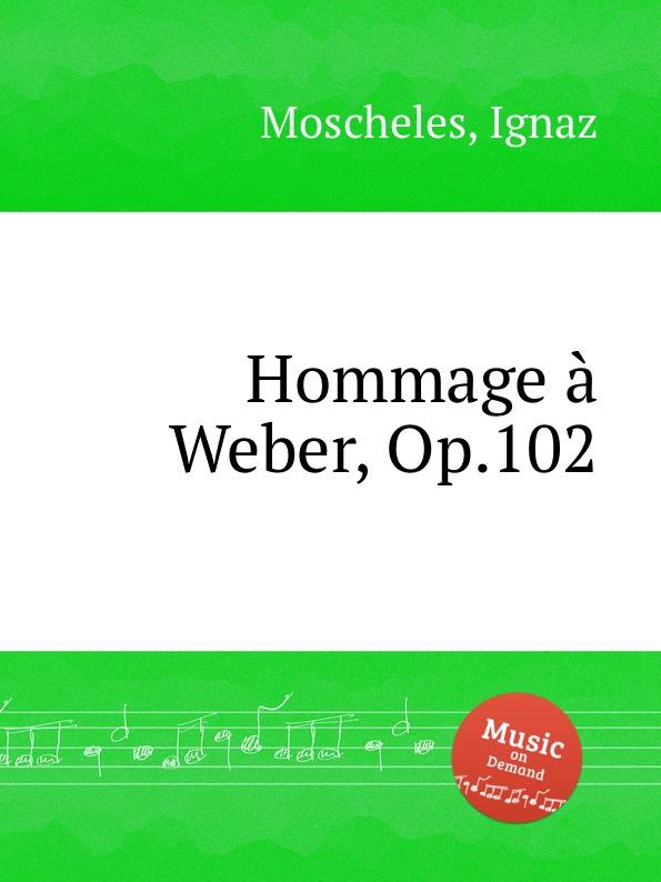 I. Moscheles Hommage a Weber, Op.102 i moscheles 6 valses avec trios op 33