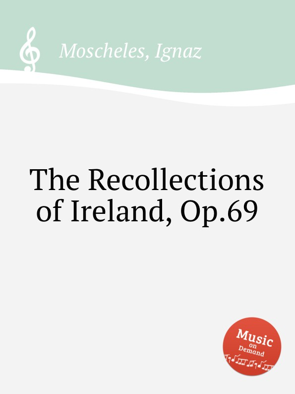 I. Moscheles The Recollections of Ireland, Op.69 стоимость