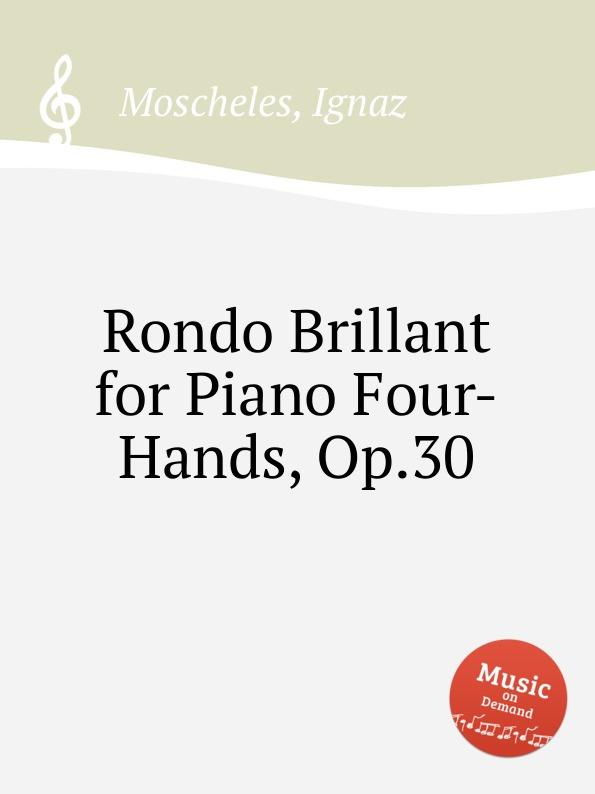 I. Moscheles Rondo Brillant for Piano Four-Hands, Op.30 недорого