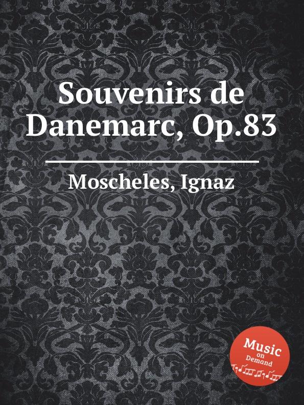 I. Moscheles Souvenirs de Danemarc, Op.83 i moscheles les charmes de paris op 54