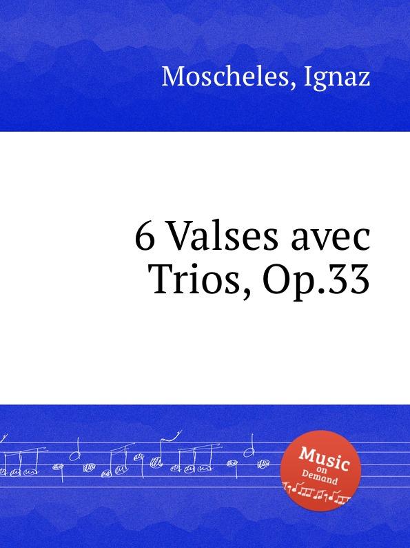 I. Moscheles 6 Valses avec Trios, Op.33 i moscheles 6 valses avec trios op 33