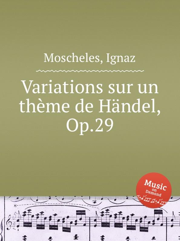 I. Moscheles Variations sur un theme de Handel, Op.29 цена и фото