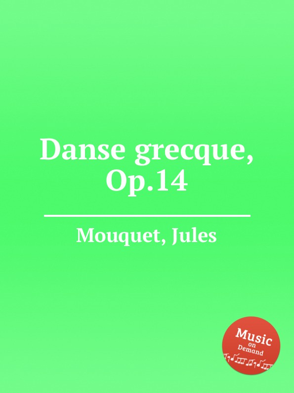 J. Mouquet Danse grecque, Op.14 b lagye danse espagnole op 102