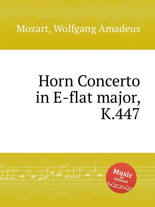 В. А. Моцарт Концерт для валторны ми-бемоль мажор, K.447. Horn Concerto in E-flat major, K.447 by Mozart, Wolfgang Amadeus цены онлайн