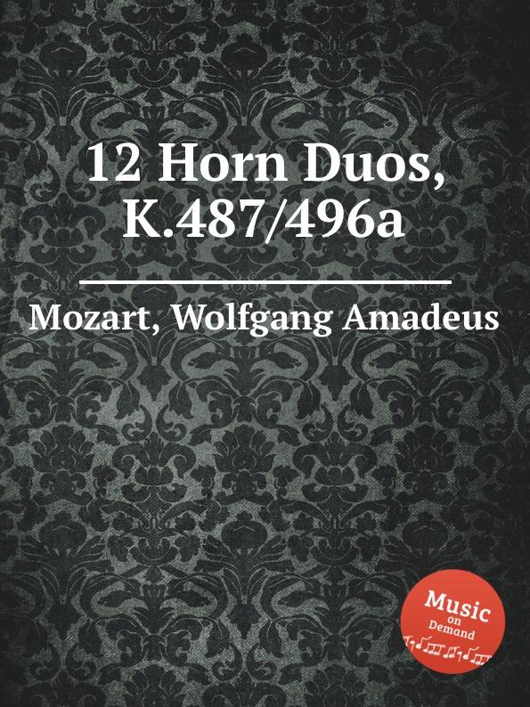 цены на В. А. Моцарт 12 валторновых дуэтов, K.487/496a. 12 Horn Duos, K.487/496a by Mozart, Wolfgang Amadeus  в интернет-магазинах