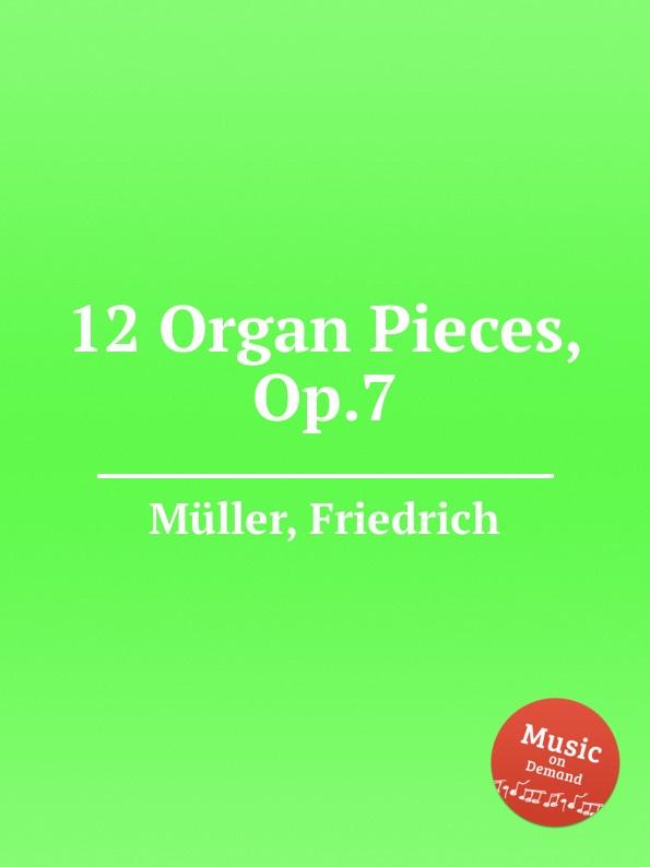 F. Müller 12 Organ Pieces, Op.7