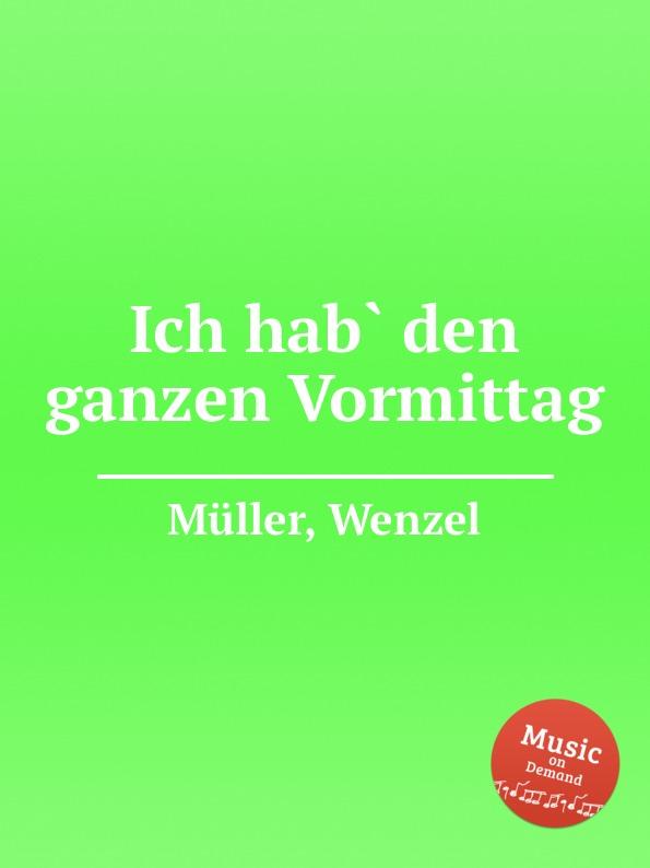 W. Müller Ich hab. den ganzen Vormittag