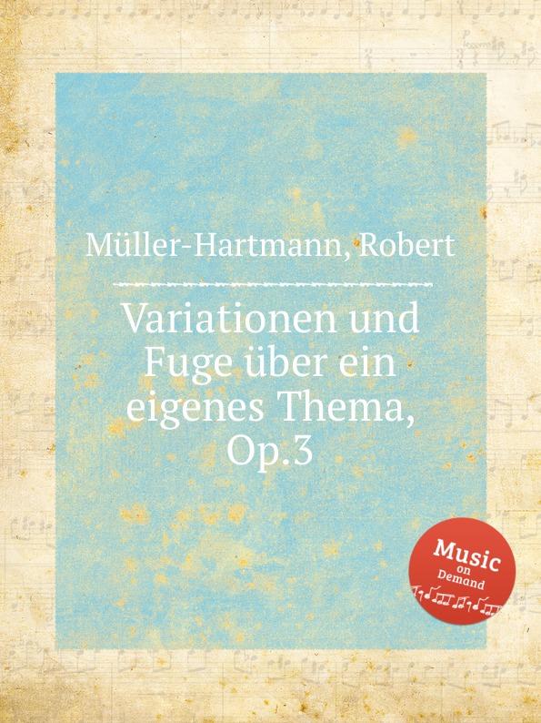R. Müller-Hartmann Variationen und Fuge uber ein eigenes Thema, Op.3 h von herzogenberg thema und variationen op 86