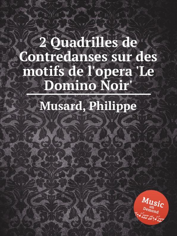 P. Musard 2 Quadrilles de Contredanses sur des motifs de l.opera .Le Domino Noir. m carcassi mosaique sur les motifs favoris de l opera le domino noir op 67