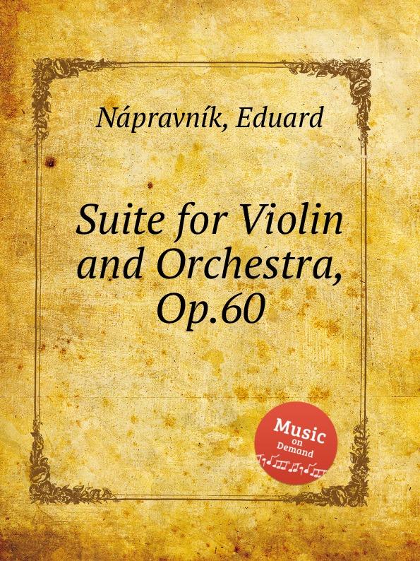 E. Nápravník Suite for Violin and Orchestra, Op.60 e nápravník suite de danses op 57
