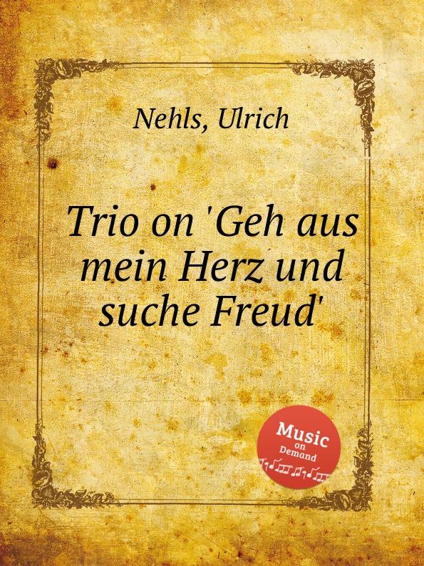 U. Nehls Trio on .Geh aus mein Herz und suche Freud. цены онлайн