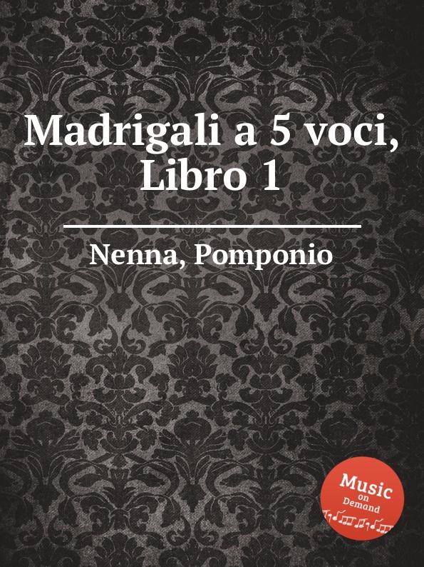 P. Nenna Madrigali a 5 voci, Libro 1 a ferrabosco jr madrigali a 5 voci libro 1