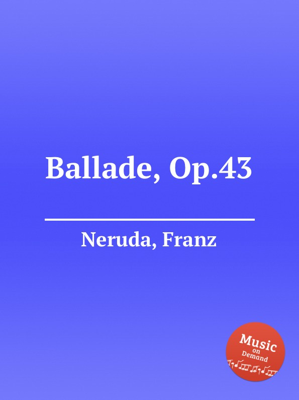 F. Neruda Ballade, Op.43 f neruda mazurka and ungarisch op 38