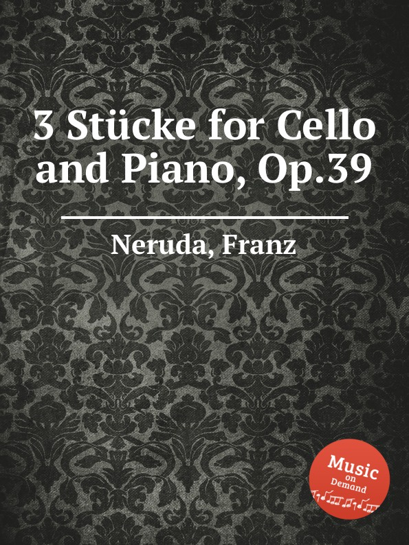 F. Neruda 3 Stucke for Cello and Piano, Op.39 f neruda musikalische marchen op 31
