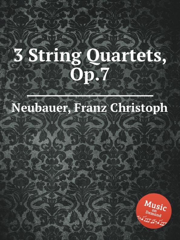 F.C. Neubauer 3 String Quartets, Op.7 f c neubauer 7 variations for flute violin and viola op 16