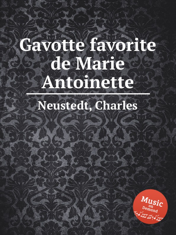 C. Neustedt Gavotte favorite de Marie Antoinette c neustedt premiere tyrolienne originale