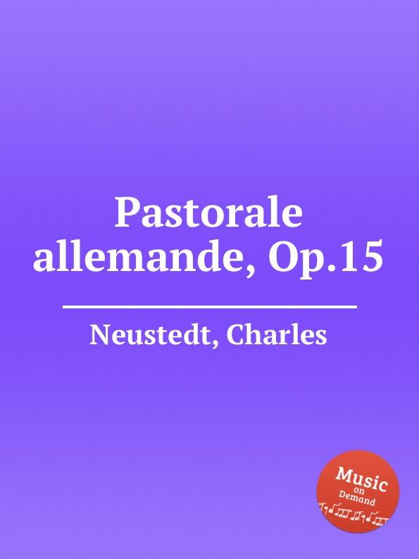C. Neustedt Pastorale allemande, Op.15 c neustedt premiere tyrolienne originale