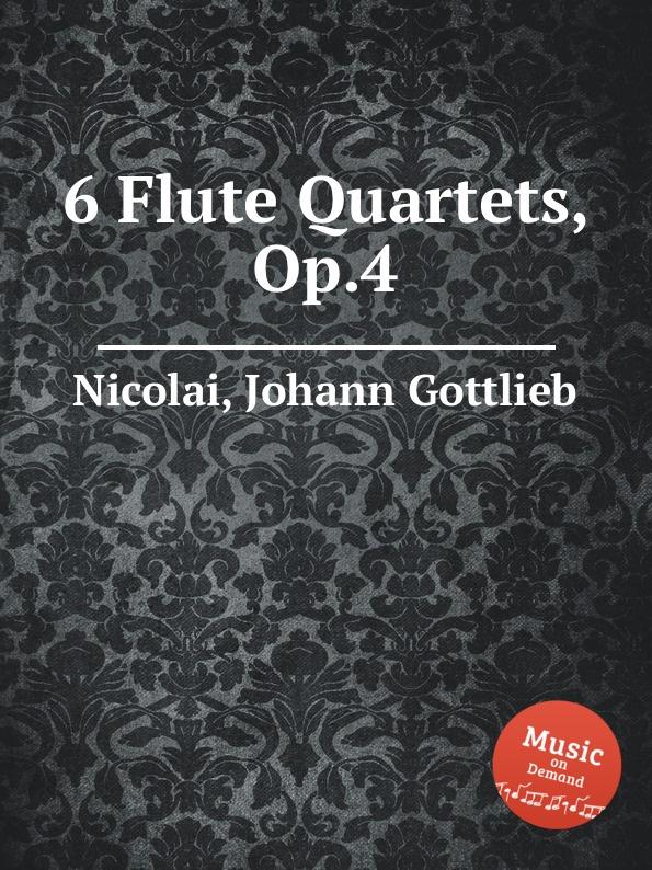 J.G. Nicolai 6 Flute Quartets, Op.4 j schmitt 6 flute quartets op 10