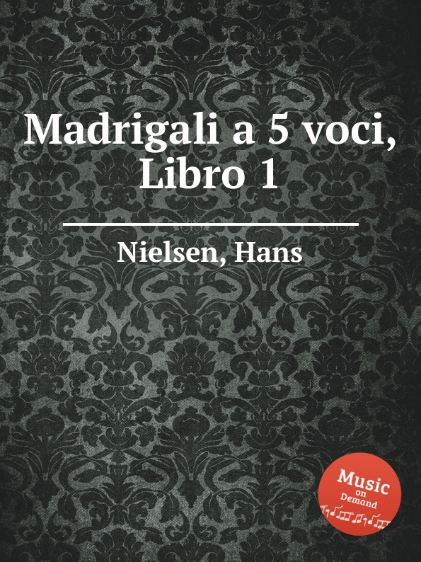 H. Nielsen Madrigali a 5 voci, Libro 1 a ferrabosco jr madrigali a 5 voci libro 1