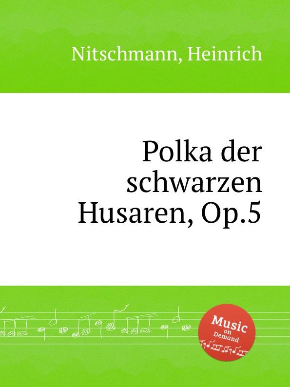 H. Nitschmann Polka der schwarzen Husaren, Op.5 h nitschmann 7 variations op 15