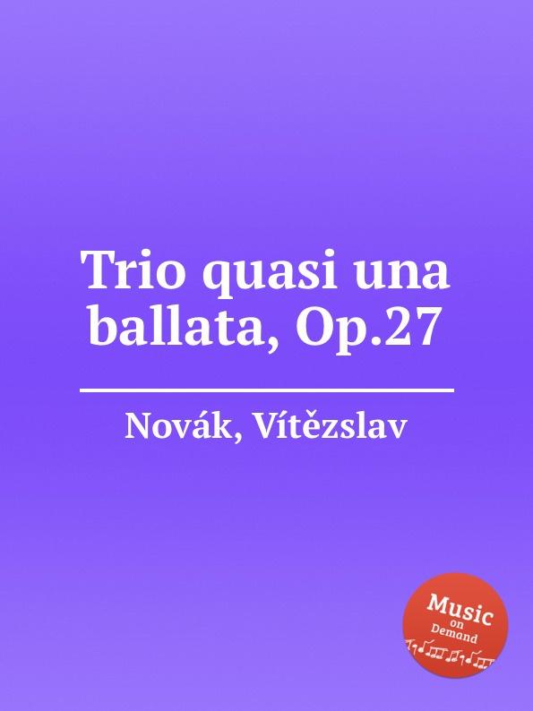 V. Novák Trio quasi una ballata, Op.27 фотообои флизелиновые московская обойная фабрика белая лошадь 300 х 270 см