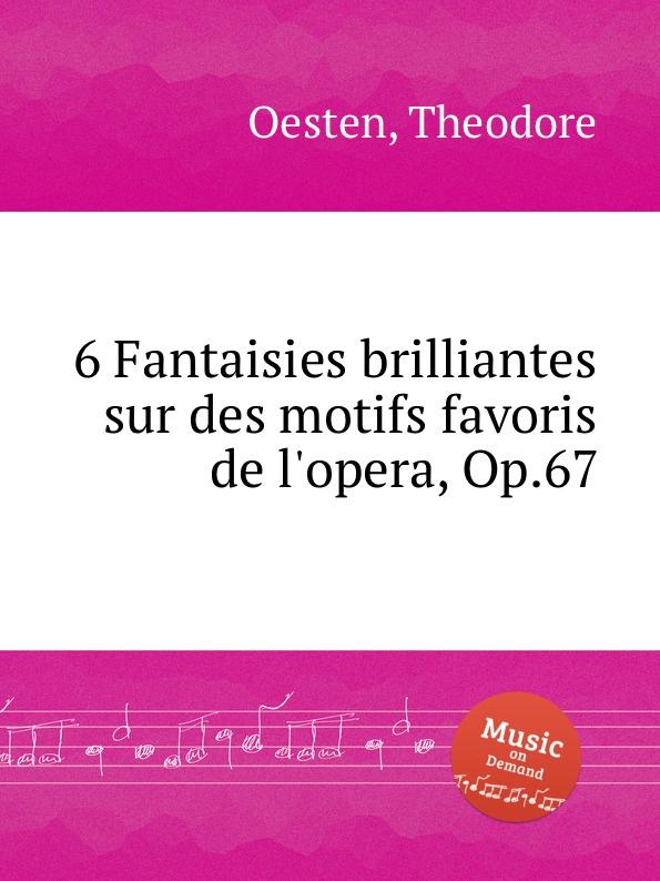 T. Oesten 6 Fantaisies brilliantes sur des motifs favoris de l.opera, Op.67 c a de bériot duo brillant sur des motifs de haydee op 64