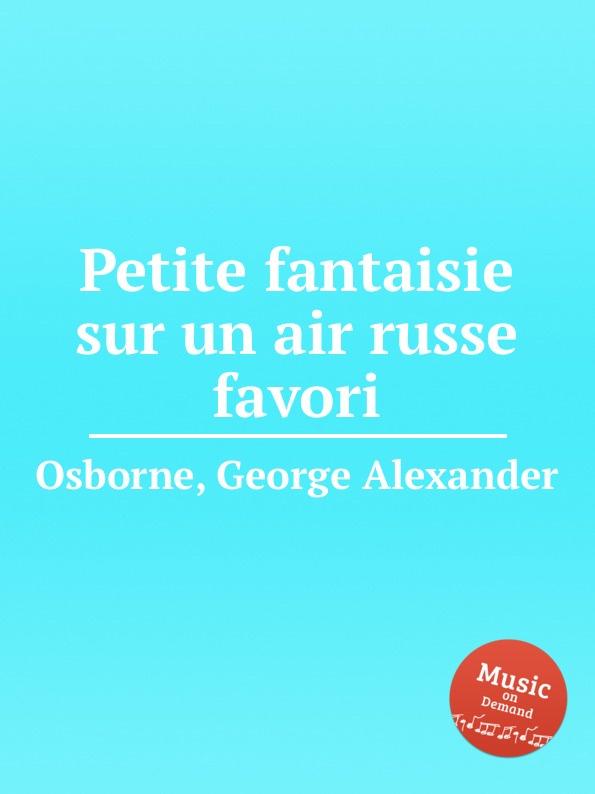 G.A. Osborne Petite fantaisie sur un air russe favori c plante fantaisie sur un air catalan op 93