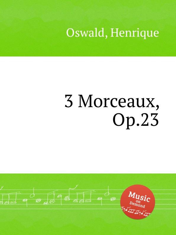 H. Oswald 3 Morceaux, Op.23 h oswald 7 miniaturas op 16
