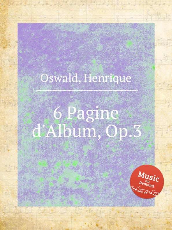 H. Oswald 6 Pagine d.Album, Op.3 h oswald 7 miniaturas op 16