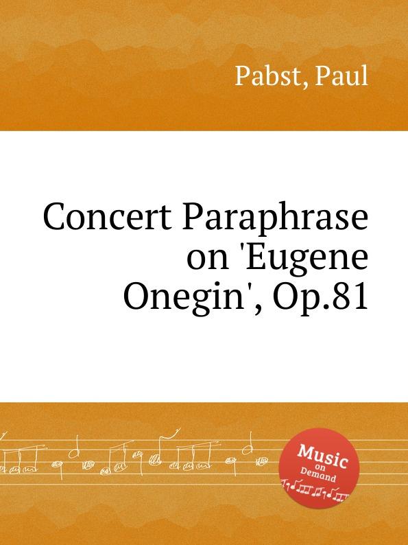 P. Pabst Concert Paraphrase on .Eugene Onegin., Op.81 j rive king paraphrase de concert on bizet s carmen