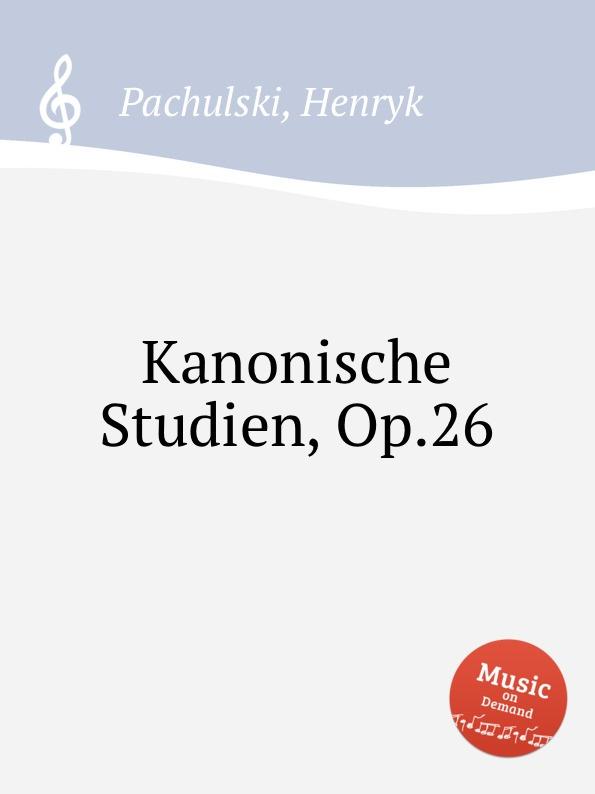 H. Pachulski Kanonische Studien, Op.26 f draeseke kanonische ratsel op 42