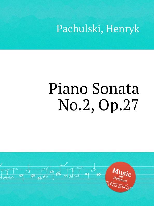 H. Pachulski Piano Sonata No.2, Op.27 цена