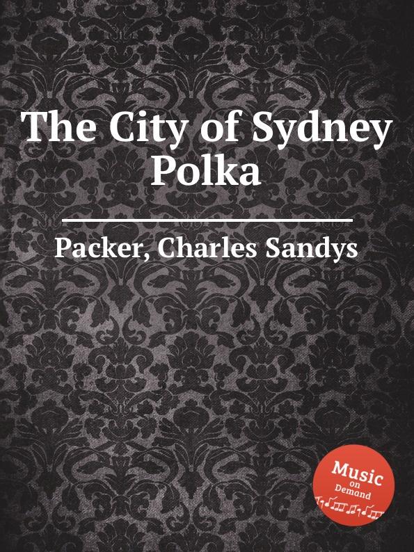 цена C.S. Packer The City of Sydney Polka в интернет-магазинах