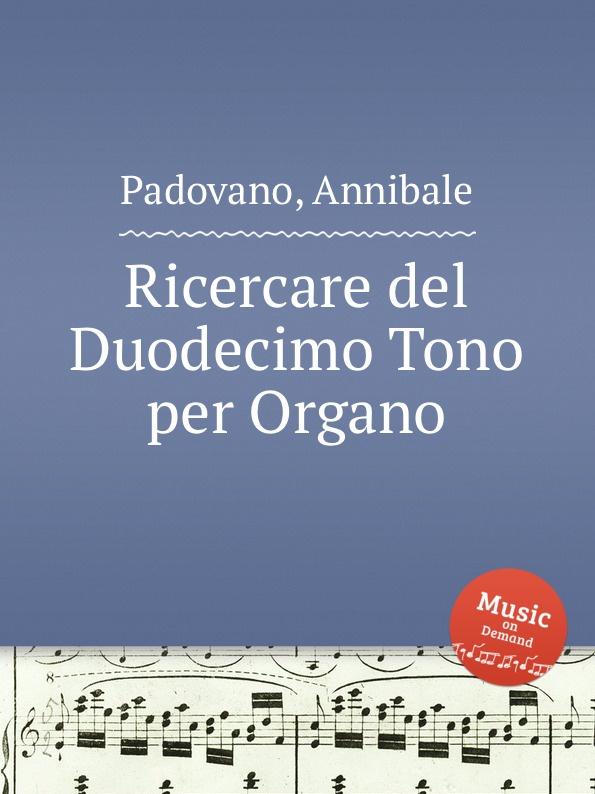 A. Padovano Ricercare del Duodecimo Tono per Organo a soderini 2 canzoni per organo