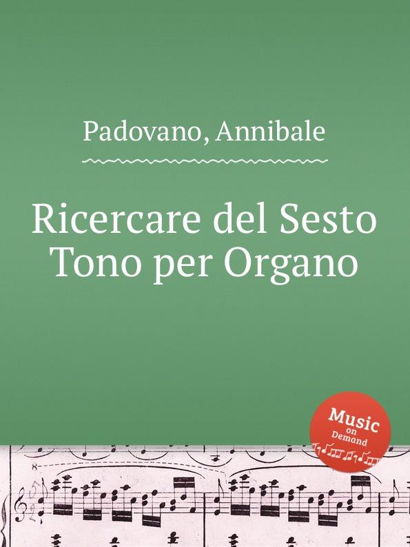 A. Padovano Ricercare del Sesto Tono per Organo a soderini 2 canzoni per organo