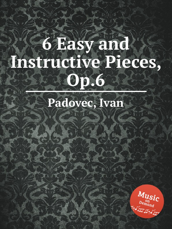 I. Padovec 6 Easy and Instructive Pieces, Op.6 m carcassi 22 easy and carefully fingered pieces op 14