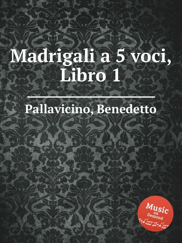 B. Pallavicino Madrigali a 5 voci, Libro 1 a ferrabosco jr madrigali a 5 voci libro 1