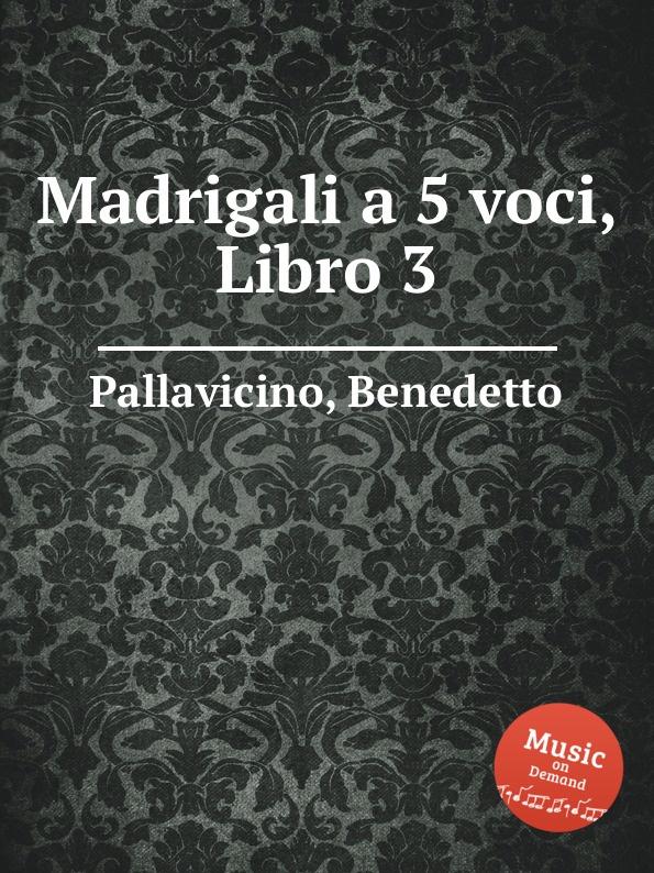 цена B. Pallavicino Madrigali a 5 voci, Libro 3 в интернет-магазинах