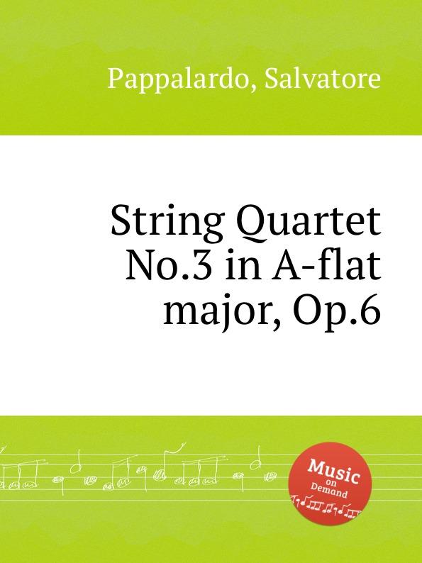 S. Pappalardo String Quartet No.3 in A-flat major, Op.6 s pappalardo tantum ergo no 4 in a flat major op 22