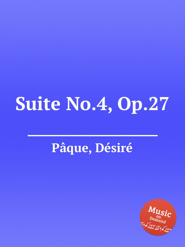 D. Pâque Suite No.4, Op.27 h s oakeley suite no 1 op 27