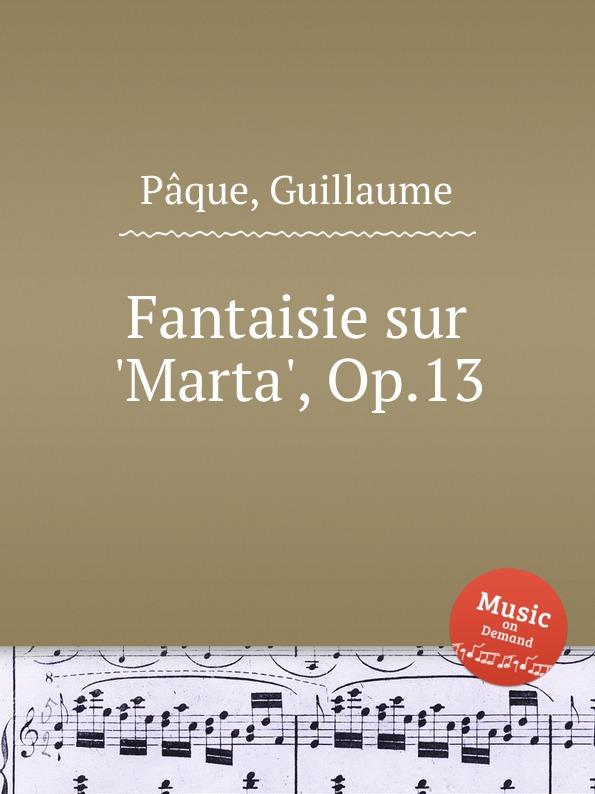 G. Pâque Fantaisie sur .Marta., Op.13 m carcassi fantaisie sur les motifs du serment op 45