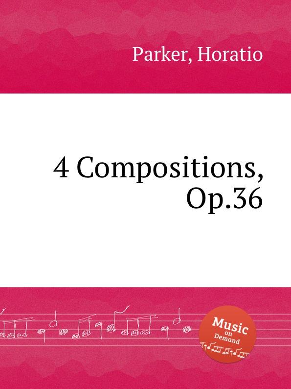 H. Parker 4 Compositions, Op.36