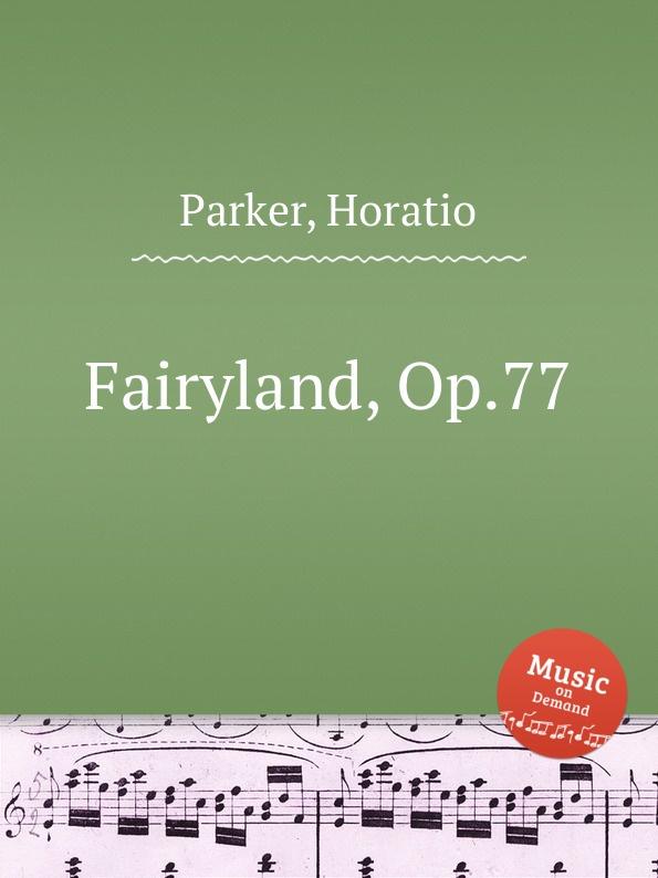 H. Parker Fairyland, Op.77