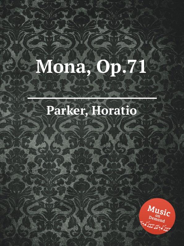 H. Parker Mona, Op.71