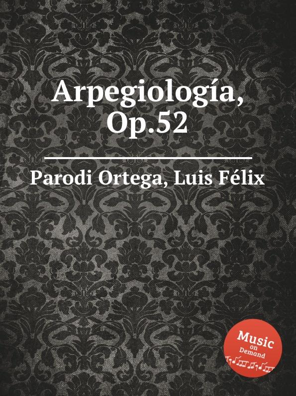 L.F. Ortega Arpegiologia, Op.52 l f ortega fantasia op 6