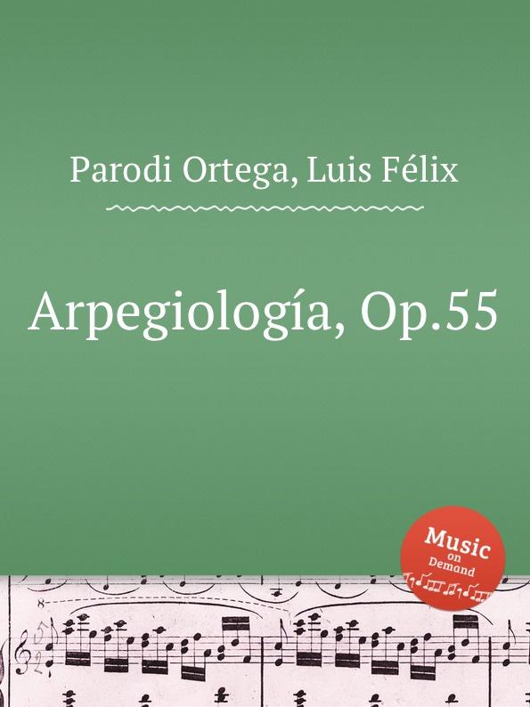 L.F. Ortega Arpegiologia, Op.55