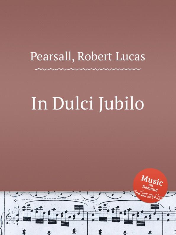 R.L. Pearsall In Dulci Jubilo
